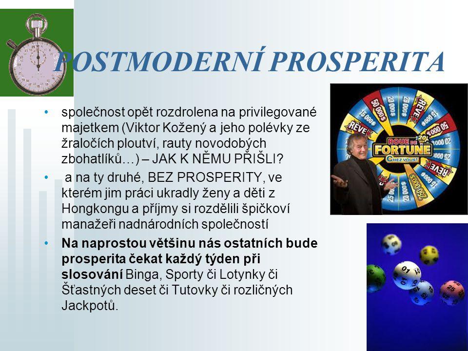 PROSPERITA JAKO VÝHRA V LOTERII VZESTUP loterií všeho druhu loterie je úspěšnou dramatizací konzumního úspěchu ŠANCE ZVÝŠIT SVŮJ KONZUM výhra dostupná jenom těm opravdu šťastným a vyvoleným stačí koupit si los (PSEUDOROVNOST LIDÍ)