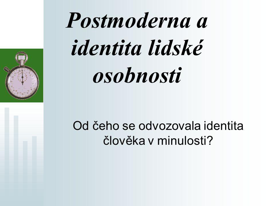 Postmoderna a identita lidské osobnosti Od čeho se odvozovala identita člověka v minulosti?