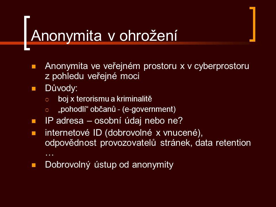 """Anonymita v ohrožení Anonymita ve veřejném prostoru x v cyberprostoru z pohledu veřejné moci Důvody:  boj x terorismu a kriminalitě  """"pohodlí občanů - (e-government) IP adresa – osobní údaj nebo ne."""