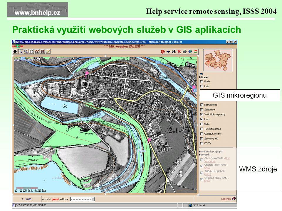 Help service remote sensing, ISSS 2004 Praktická využití webových služeb v GIS aplikacích www.bnhelp.cz WMS zdroje GIS mikroregionu