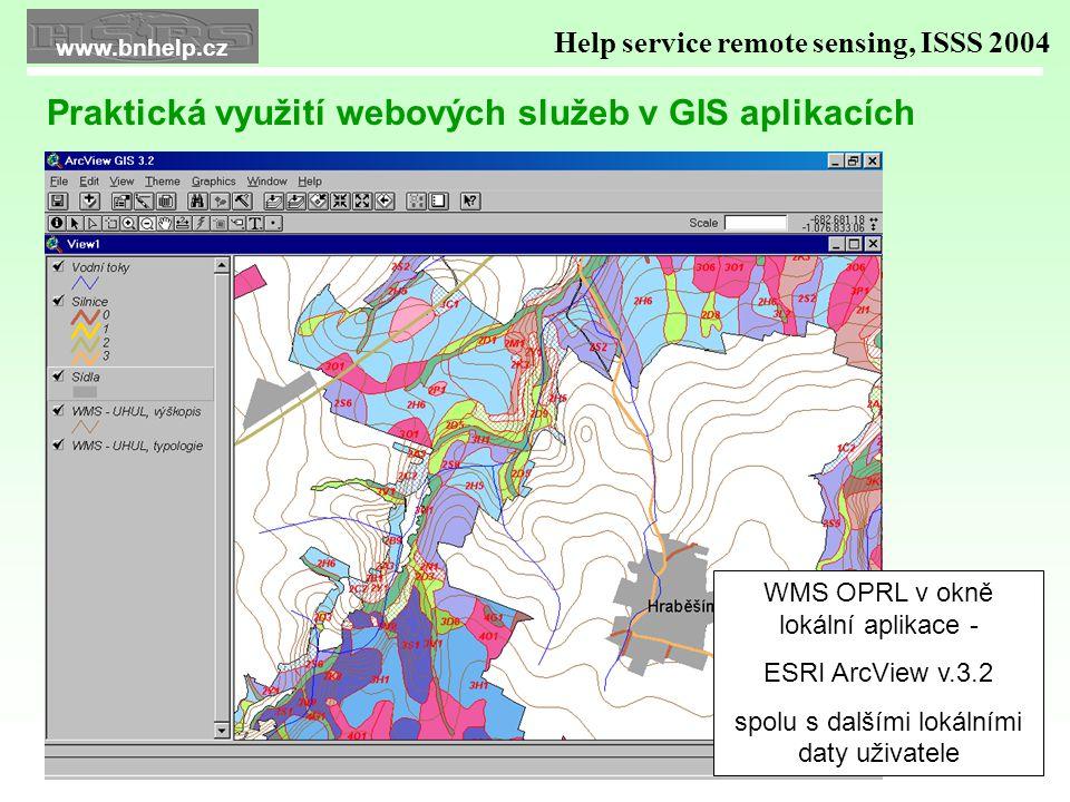 WMS OPRL v okně lokální aplikace - ESRI ArcView v.3.2 spolu s dalšími lokálními daty uživatele Help service remote sensing, ISSS 2004 Praktická využití webových služeb v GIS aplikacích www.bnhelp.cz