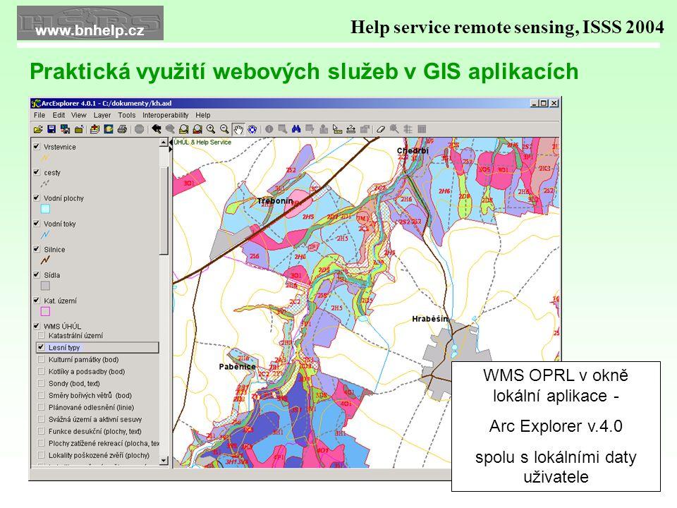 WMS OPRL v okně lokální aplikace - Arc Explorer v.4.0 spolu s lokálními daty uživatele Help service remote sensing, ISSS 2004 Praktická využití webových služeb v GIS aplikacích www.bnhelp.cz