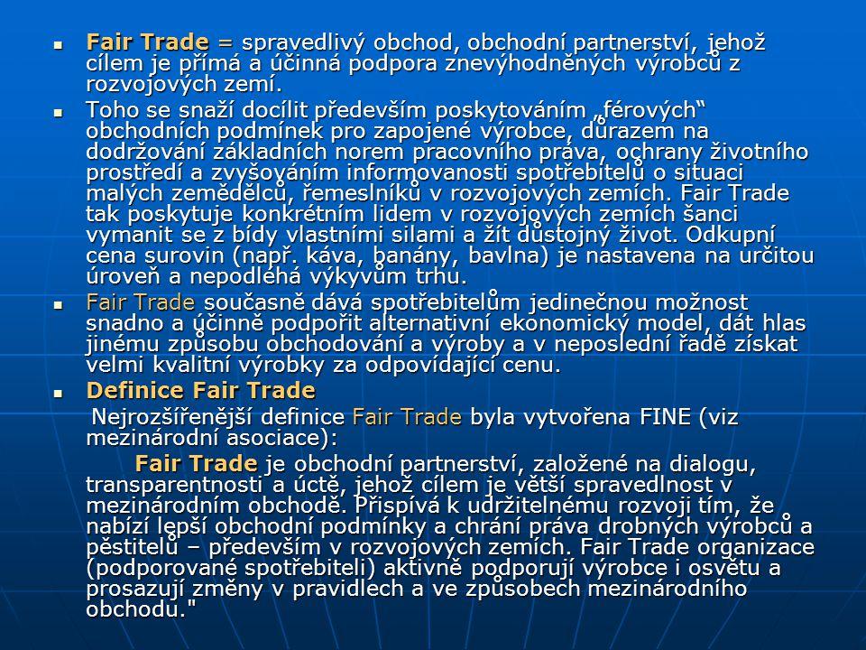 Fair Trade = spravedlivý obchod, obchodní partnerství, jehož cílem je přímá a účinná podpora znevýhodněných výrobců z rozvojových zemí.