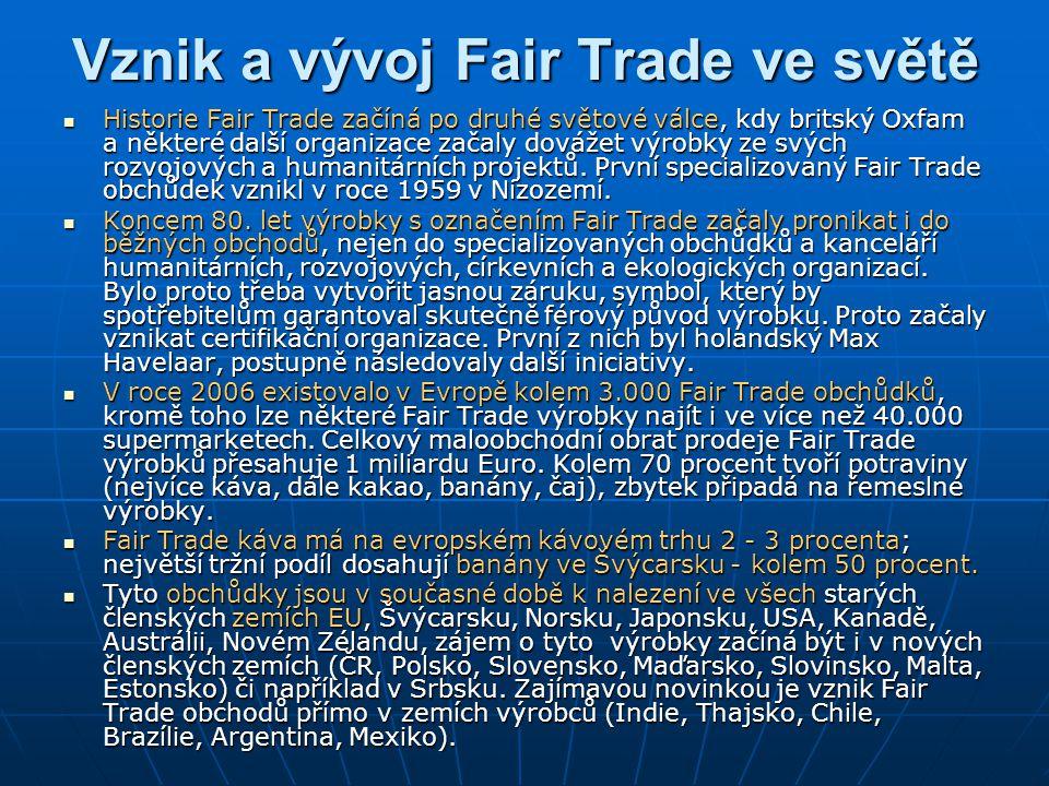Vznik a vývoj Fair Trade ve světě Historie Fair Trade začíná po druhé světové válce, kdy britský Oxfam a některé další organizace začaly dovážet výrobky ze svých rozvojových a humanitárních projektů.
