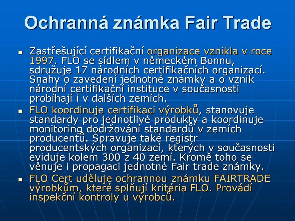 Ochranná známka Fair Trade Zastřešující certifikační organizace vznikla v roce 1997. FLO se sídlem v německém Bonnu, sdružuje 17 národních certifikačn