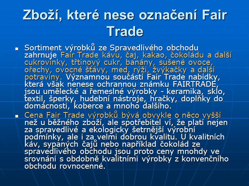 Zboží, které nese označení Fair Trade Sortiment výrobků ze Spravedlivého obchodu zahrnuje Fair Trade kávu, čaj, kakao, čokoládu a další cukrovinky, třtinový cukr, banány, sušené ovoce, ořechy, ovocné šťávy, med, rýži, žvýkačky a další potraviny.