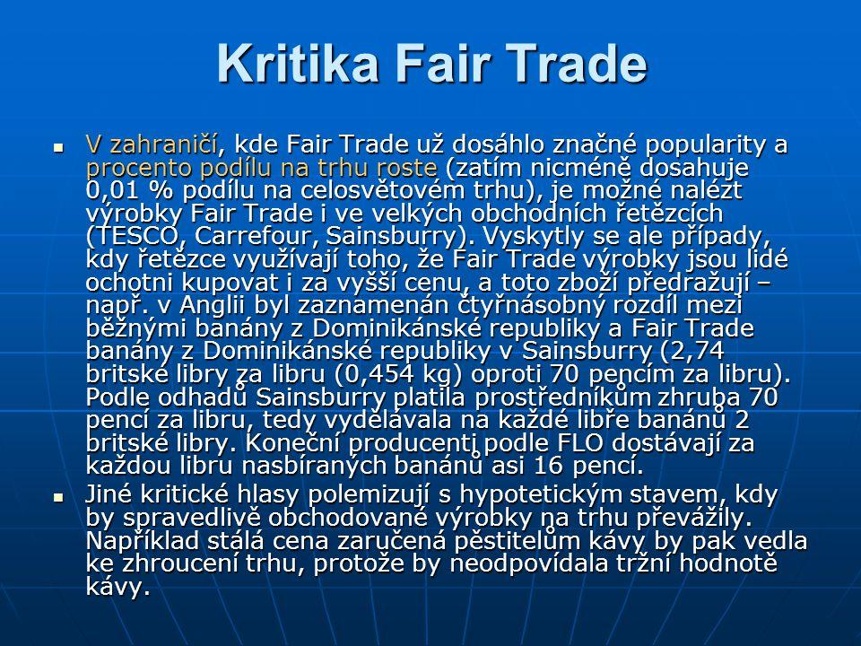 Kritika Fair Trade V zahraničí, kde Fair Trade už dosáhlo značné popularity a procento podílu na trhu roste (zatím nicméně dosahuje 0,01 % podílu na celosvětovém trhu), je možné nalézt výrobky Fair Trade i ve velkých obchodních řetězcích (TESCO, Carrefour, Sainsburry).