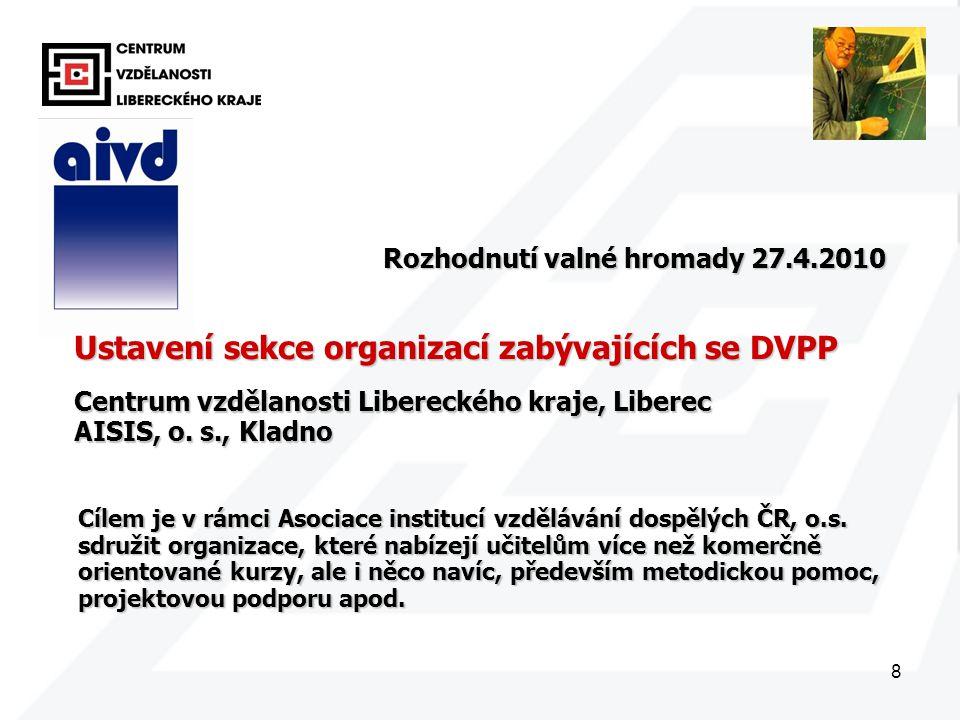 8 Ustavení sekce organizací zabývajících se DVPP Rozhodnutí valné hromady 27.4.2010 Centrum vzdělanosti Libereckého kraje, Liberec AISIS, o.