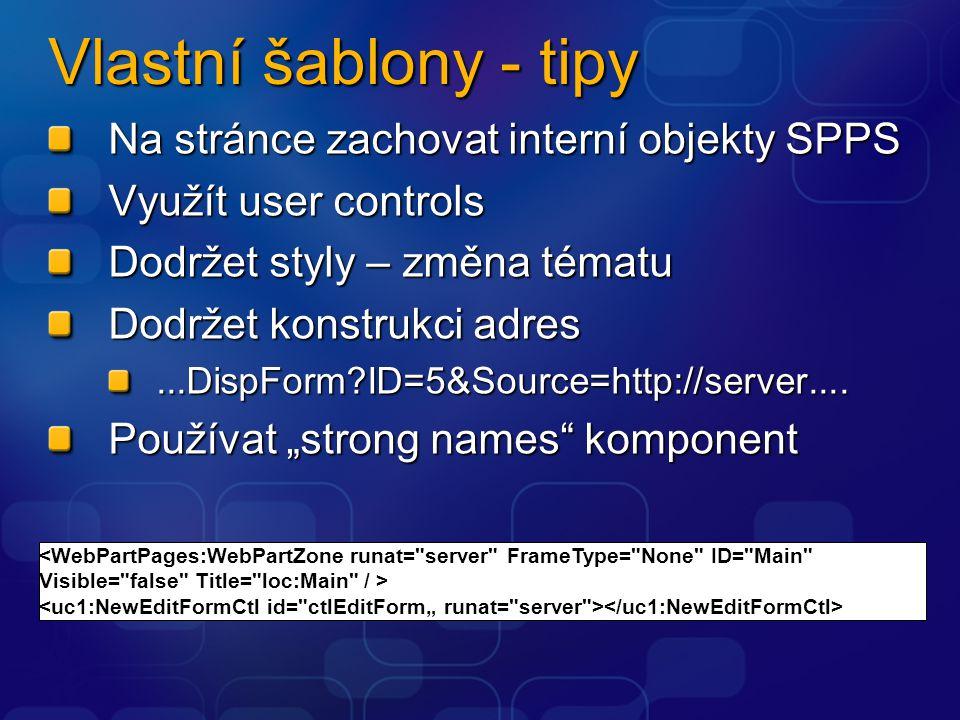 Vlastní šablony - tipy Na stránce zachovat interní objekty SPPS Využít user controls Dodržet styly – změna tématu Dodržet konstrukci adres...DispForm?ID=5&Source=http://server....