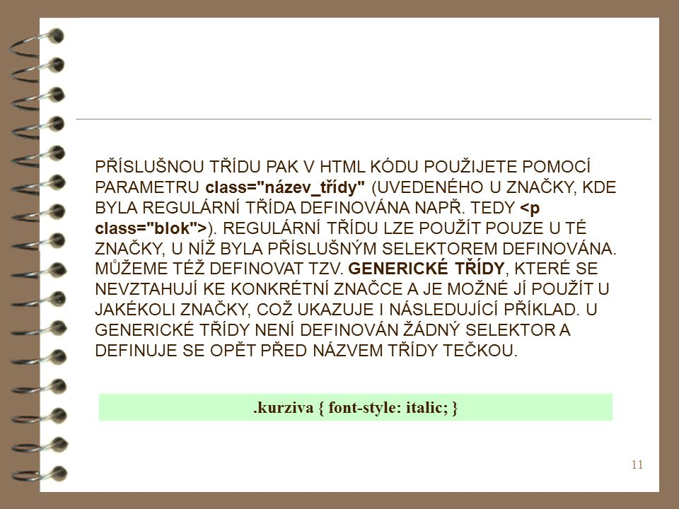 11 PŘÍSLUŠNOU TŘÍDU PAK V HTML KÓDU POUŽIJETE POMOCÍ PARAMETRU class= název_třídy (UVEDENÉHO U ZNAČKY, KDE BYLA REGULÁRNÍ TŘÍDA DEFINOVÁNA NAPŘ.