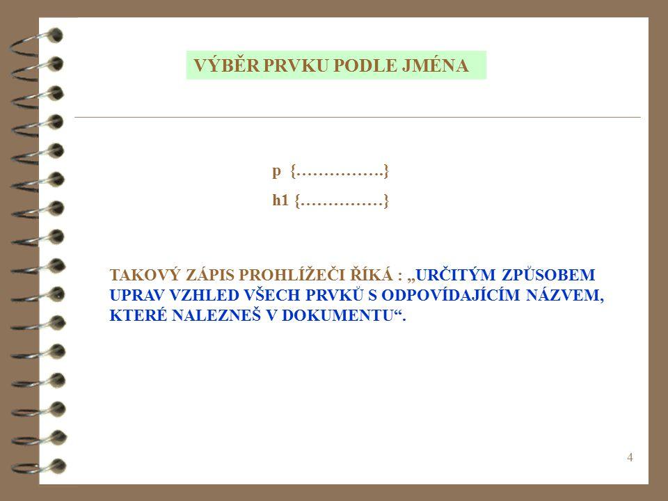 15 VÝBĚR PRVKU PODLE JEHO UMÍSTĚNÍ Ukákový příklad <!-- h1 em {color: red} p em {color: blue} --> V nadpisu je jedno významné slovo.