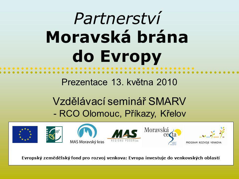 Partnerství Moravská brána do Evropy Evropský zemědělský fond pro rozvoj venkova: Evropa investuje do venkovských oblastí Prezentace 13.