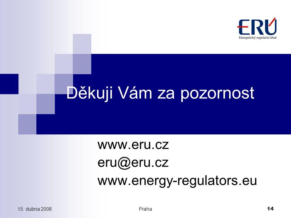 15. dubna 2008Praha 14 Děkuji Vám za pozornost www.eru.cz eru@eru.cz www.energy-regulators.eu