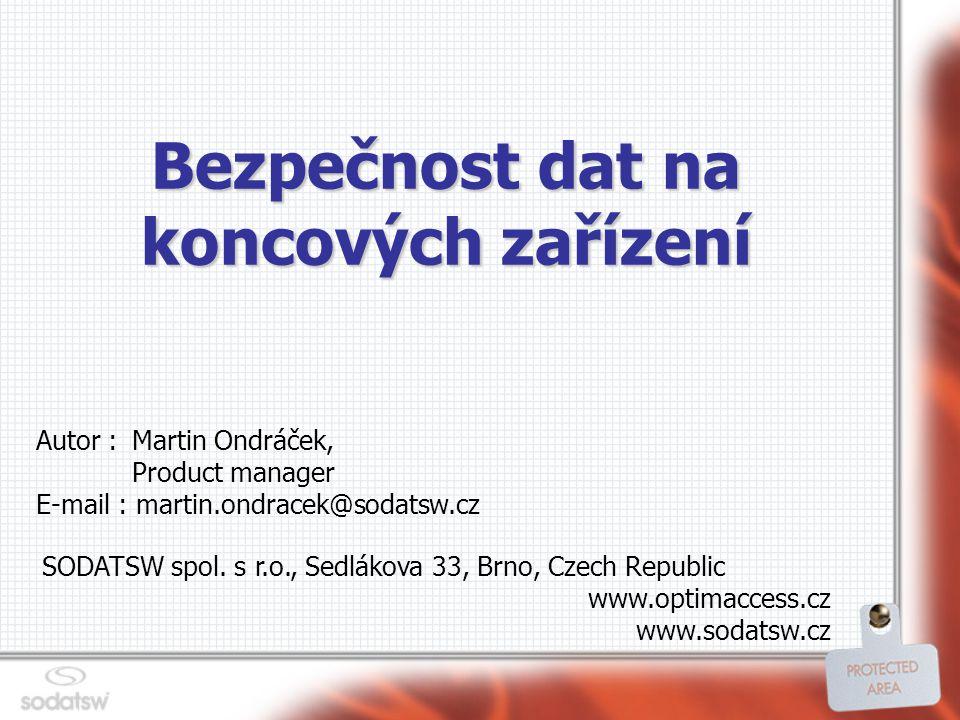 Bezpečnost dat na koncových zařízení Autor : Martin Ondráček, Product manager E-mail : martin.ondracek@sodatsw.cz SODATSW spol.