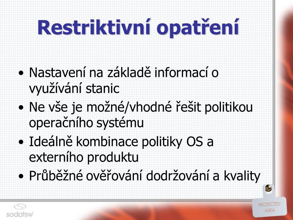Restriktivní opatření Nastavení na základě informací o využívání stanic Ne vše je možné/vhodné řešit politikou operačního systému Ideálně kombinace politiky OS a externího produktu Průběžné ověřování dodržování a kvality