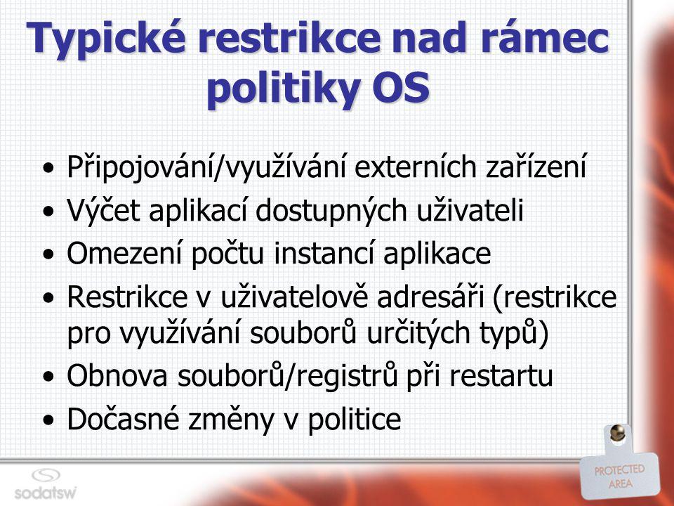 Typické restrikce nad rámec politiky OS Připojování/využívání externích zařízení Výčet aplikací dostupných uživateli Omezení počtu instancí aplikace Restrikce v uživatelově adresáři (restrikce pro využívání souborů určitých typů) Obnova souborů/registrů při restartu Dočasné změny v politice