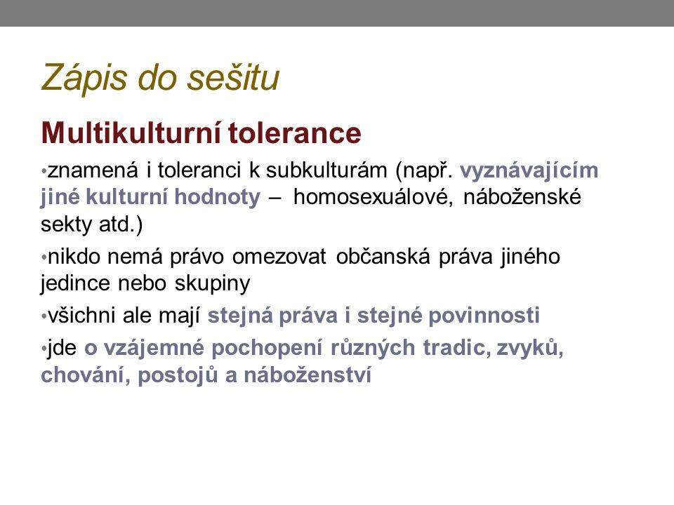 Zápis do sešitu Multikulturní tolerance znamená i toleranci k subkulturám (např. vyznávajícím jiné kulturní hodnoty – homosexuálové, náboženské sekty