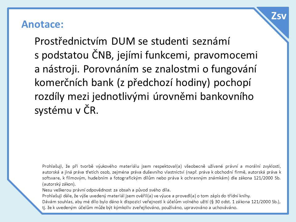 Anotace: Prostřednictvím DUM se studenti seznámí s podstatou ČNB, jejími funkcemi, pravomocemi a nástroji. Porovnáním se znalostmi o fungování komerčn