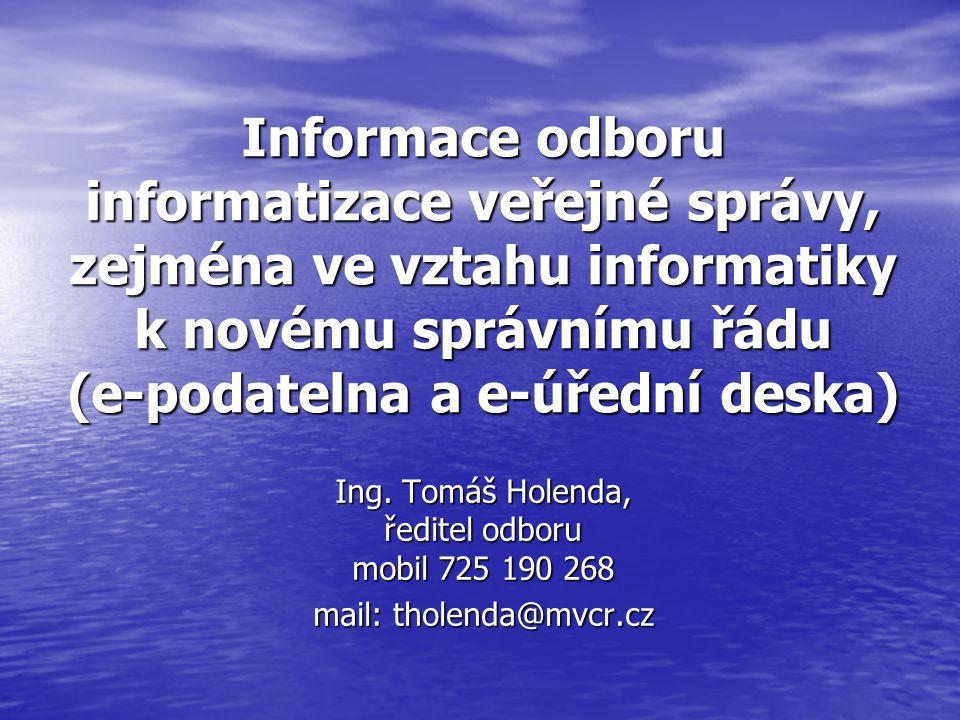 Informace odboru informatizace veřejné správy, zejména ve vztahu informatiky k novému správnímu řádu (e-podatelna a e-úřední deska) Ing. Tomáš Holenda