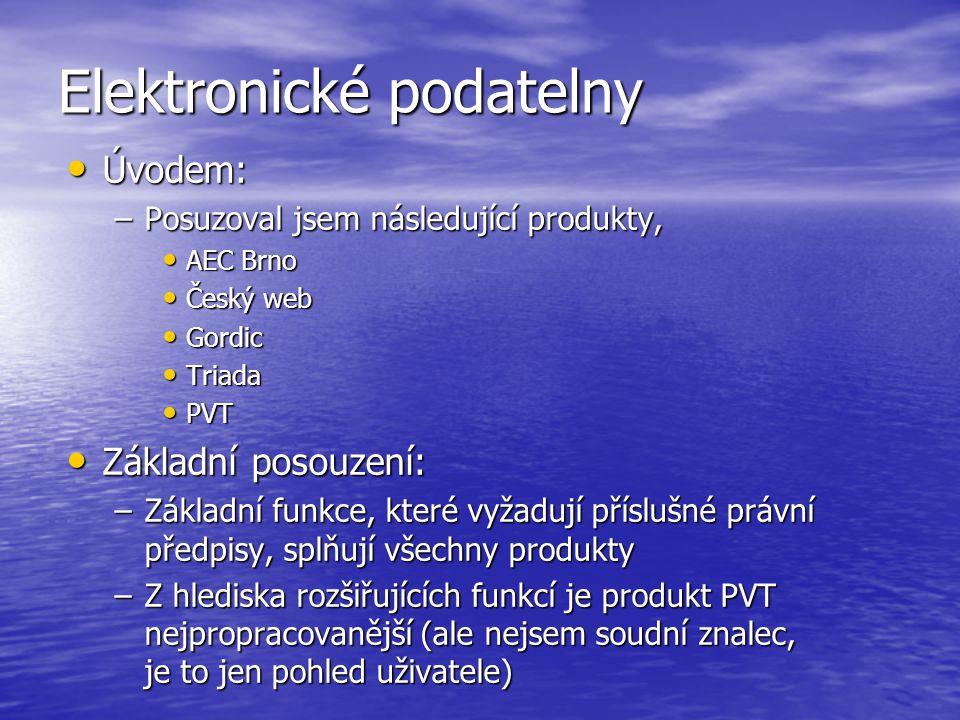 Elektronické podatelny Úvodem: Úvodem: –Posuzoval jsem následující produkty, AEC Brno AEC Brno Český web Český web Gordic Gordic Triada Triada PVT PVT Základní posouzení: Základní posouzení: –Základní funkce, které vyžadují příslušné právní předpisy, splňují všechny produkty –Z hlediska rozšiřujících funkcí je produkt PVT nejpropracovanější (ale nejsem soudní znalec, je to jen pohled uživatele)