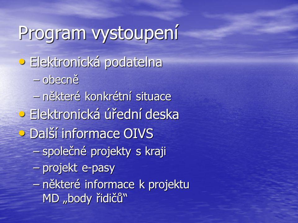 Program vystoupení Elektronická podatelna Elektronická podatelna –obecně –některé konkrétní situace Elektronická úřední deska Elektronická úřední desk