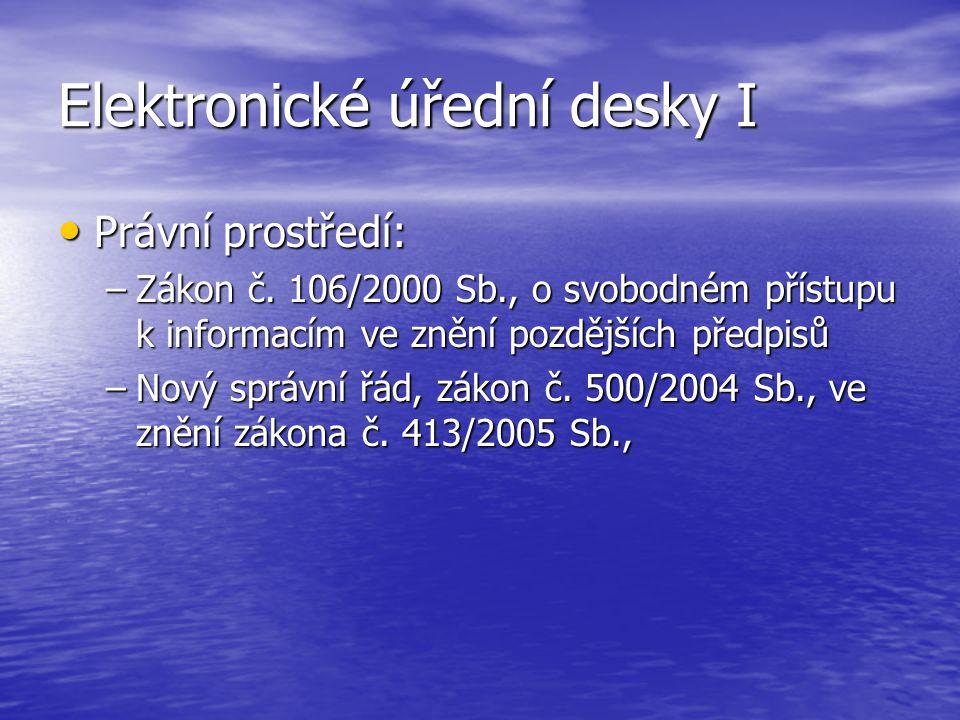 Elektronické úřední desky I Právní prostředí: Právní prostředí: –Zákon č. 106/2000 Sb., o svobodném přístupu k informacím ve znění pozdějších předpisů