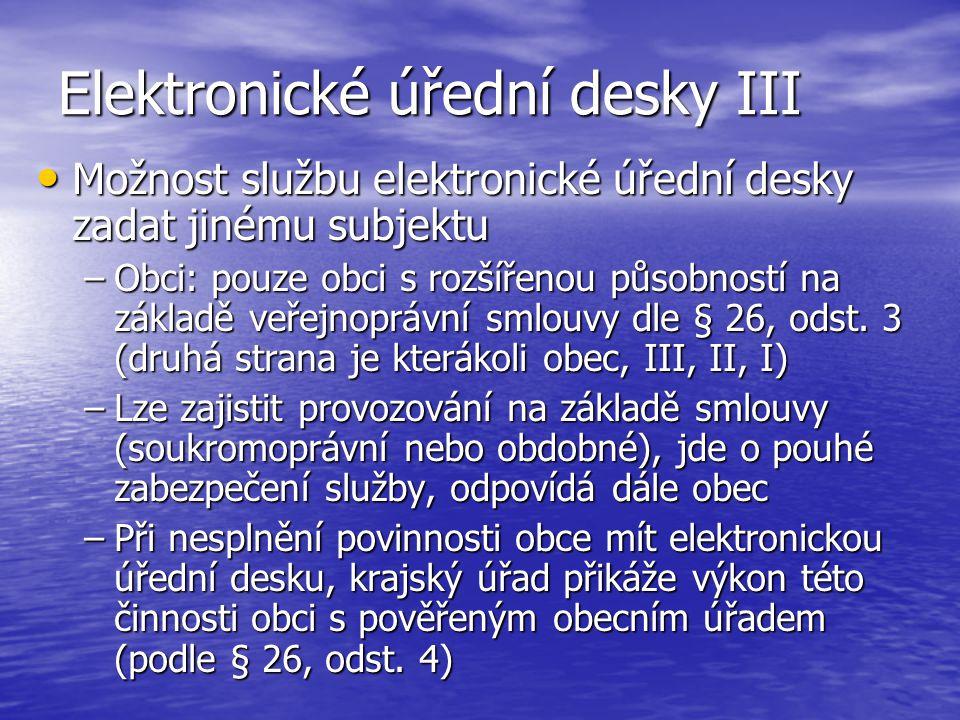 Elektronické úřední desky III Možnost službu elektronické úřední desky zadat jinému subjektu Možnost službu elektronické úřední desky zadat jinému sub