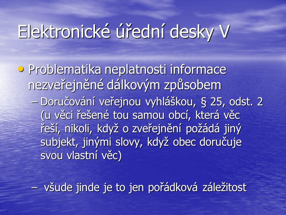 Elektronické úřední desky V Problematika neplatnosti informace nezveřejněné dálkovým způsobem Problematika neplatnosti informace nezveřejněné dálkovým způsobem –Doručování veřejnou vyhláškou, § 25, odst.