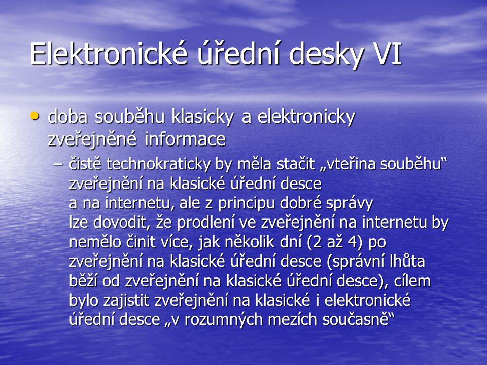 Elektronické úřední desky VI doba souběhu klasicky a elektronicky zveřejněné informace doba souběhu klasicky a elektronicky zveřejněné informace –čist