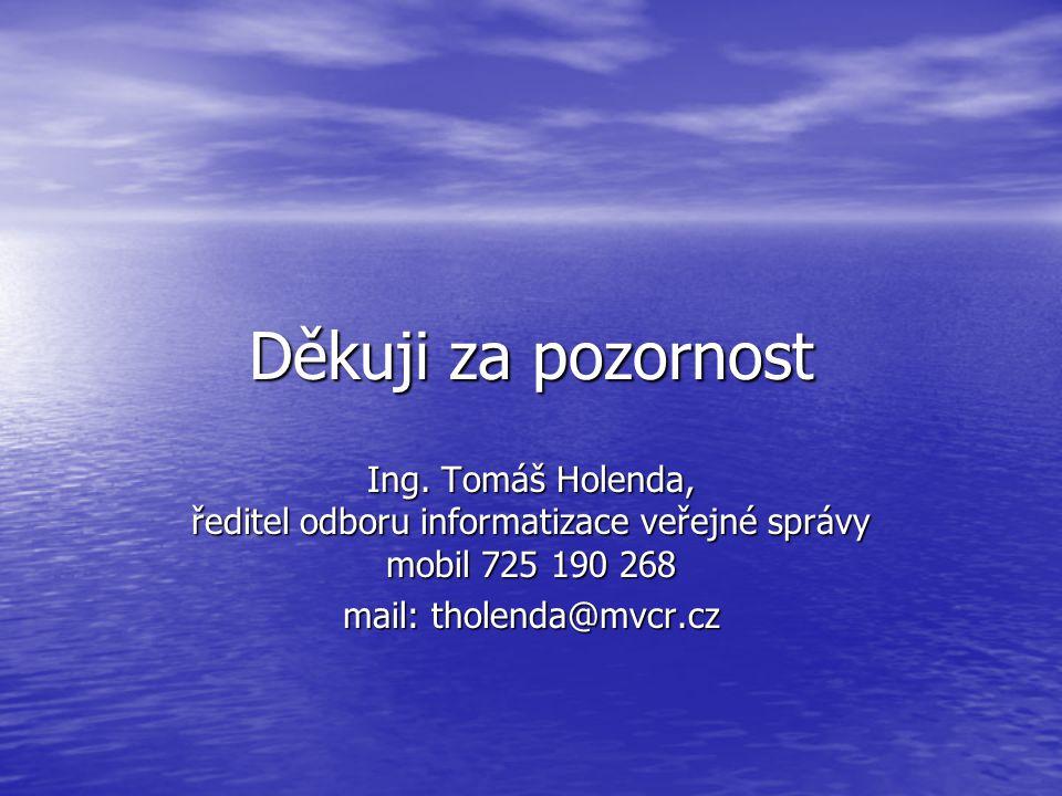 Děkuji za pozornost Ing. Tomáš Holenda, ředitel odboru informatizace veřejné správy mobil 725 190 268 mail: tholenda@mvcr.cz