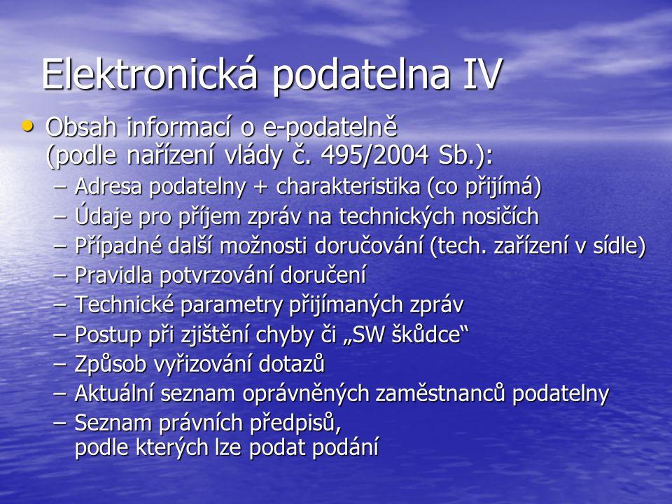 Elektronická podatelna IV Obsah informací o e-podatelně (podle nařízení vlády č. 495/2004 Sb.): Obsah informací o e-podatelně (podle nařízení vlády č.