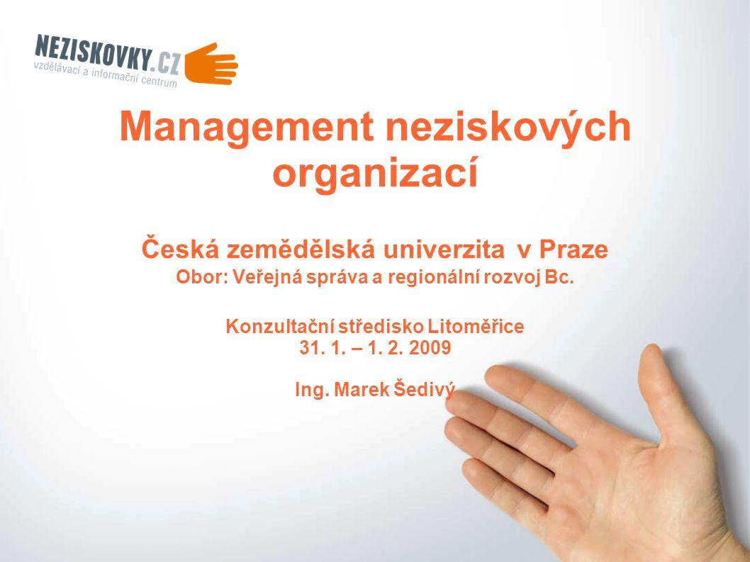 Management neziskových organizací Česká zemědělská univerzita v Praze Obor: Veřejná správa a regionální rozvoj Bc. Konzultační středisko Litoměřice 31