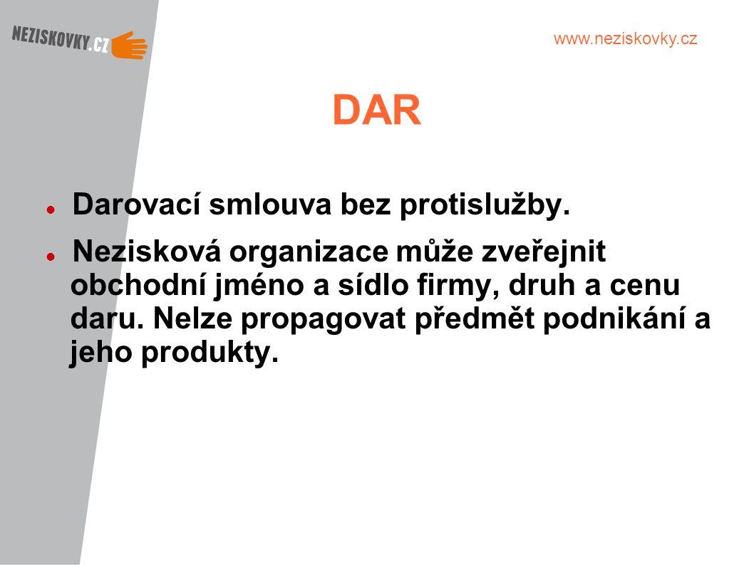 www.neziskovky.cz DAR Darovací smlouva bez protislužby. Nezisková organizace může zveřejnit obchodní jméno a sídlo firmy, druh a cenu daru. Nelze prop