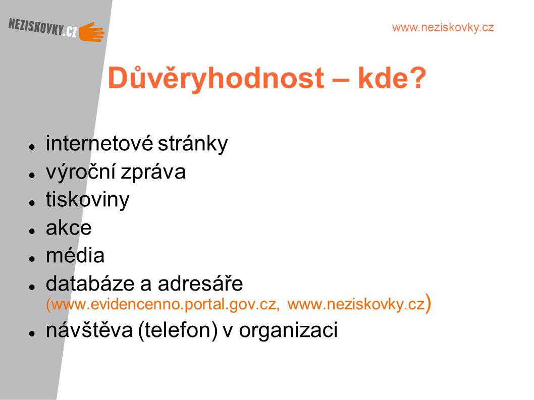 www.neziskovky.cz Důvěryhodnost – kde? internetové stránky výroční zpráva tiskoviny akce média databáze a adresáře (www.evidencenno.portal.gov.cz, www