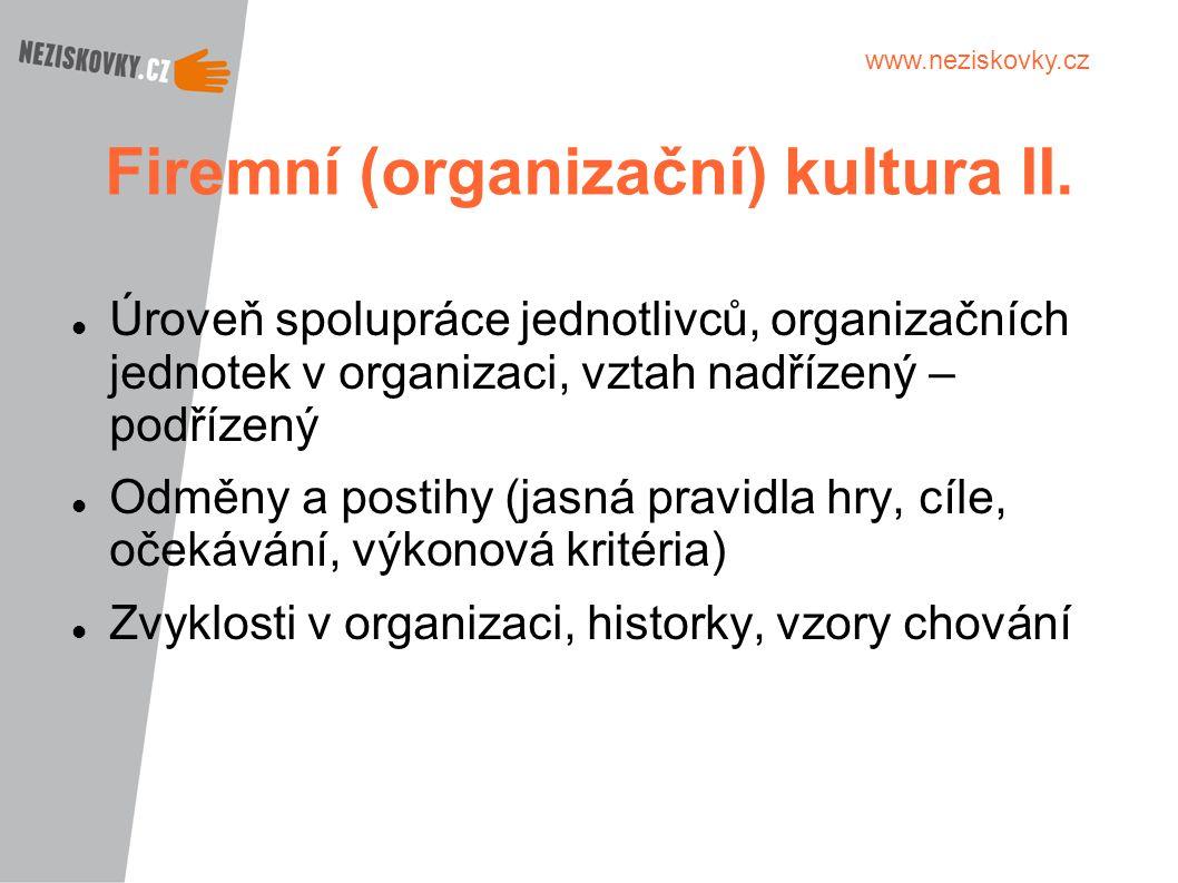 www.neziskovky.cz Firemní (organizační) kultura II. Úroveň spolupráce jednotlivců, organizačních jednotek v organizaci, vztah nadřízený – podřízený Od
