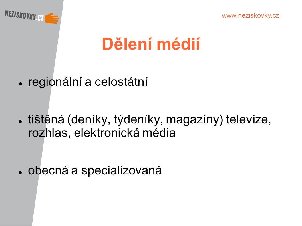 www.neziskovky.cz Dělení médií regionální a celostátní tištěná (deníky, týdeníky, magazíny) televize, rozhlas, elektronická média obecná a specializov