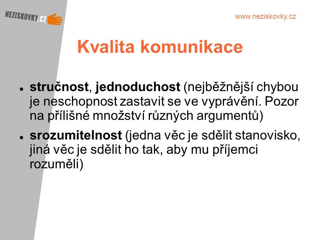 www.neziskovky.cz Kvalita komunikace stručnost, jednoduchost (nejběžnější chybou je neschopnost zastavit se ve vyprávění. Pozor na přílišné množství r