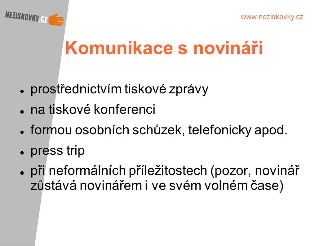 www.neziskovky.cz Komunikace s novináři prostřednictvím tiskové zprávy na tiskové konferenci formou osobních schůzek, telefonicky apod. press trip při
