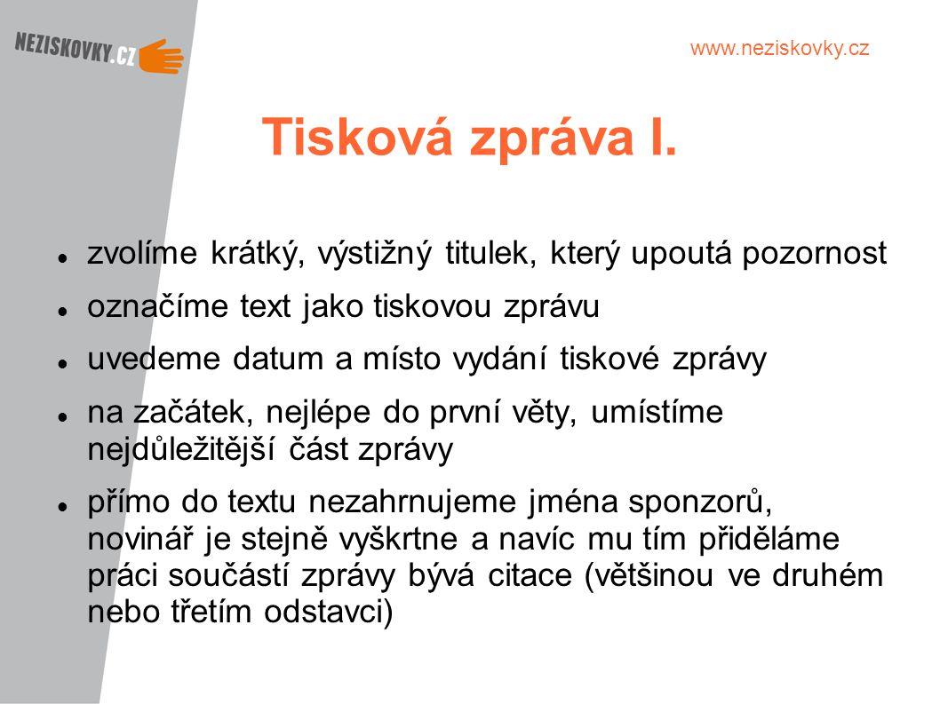 www.neziskovky.cz Tisková zpráva I. zvolíme krátký, výstižný titulek, který upoutá pozornost označíme text jako tiskovou zprávu uvedeme datum a místo