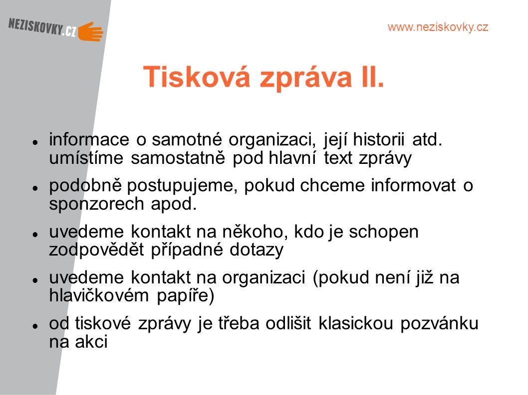 www.neziskovky.cz Tisková zpráva II. informace o samotné organizaci, její historii atd. umístíme samostatně pod hlavní text zprávy podobně postupujeme