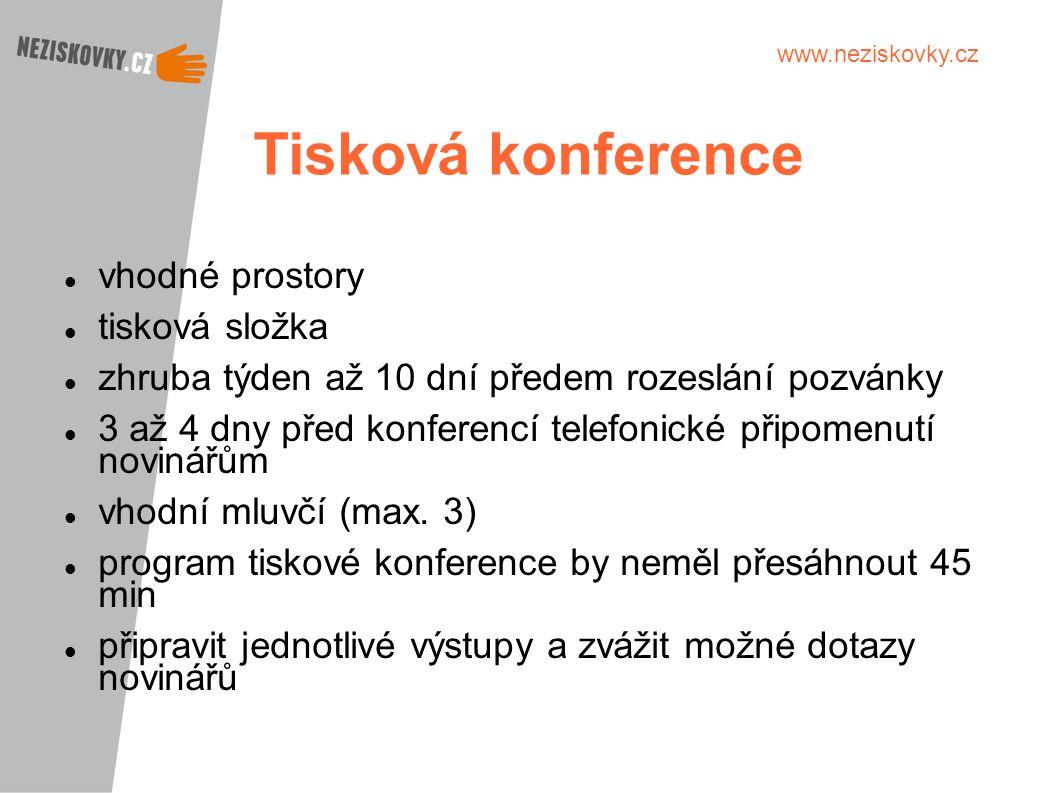 www.neziskovky.cz Tisková konference vhodné prostory tisková složka zhruba týden až 10 dní předem rozeslání pozvánky 3 až 4 dny před konferencí telefo
