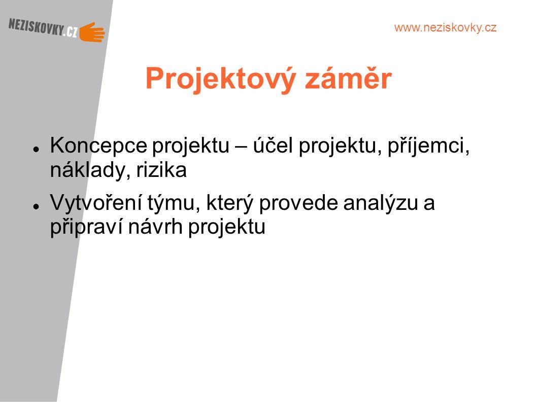 www.neziskovky.cz Projektový záměr Koncepce projektu – účel projektu, příjemci, náklady, rizika Vytvoření týmu, který provede analýzu a připraví návrh