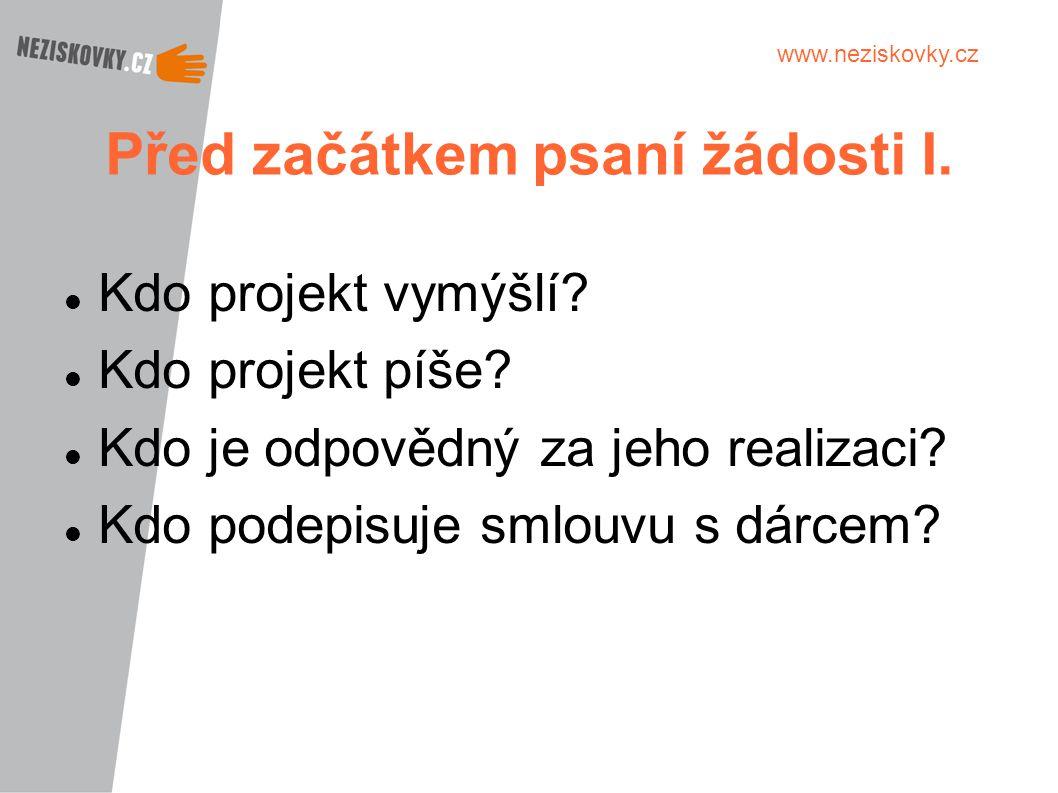 www.neziskovky.cz Před začátkem psaní žádosti I. Kdo projekt vymýšlí? Kdo projekt píše? Kdo je odpovědný za jeho realizaci? Kdo podepisuje smlouvu s d