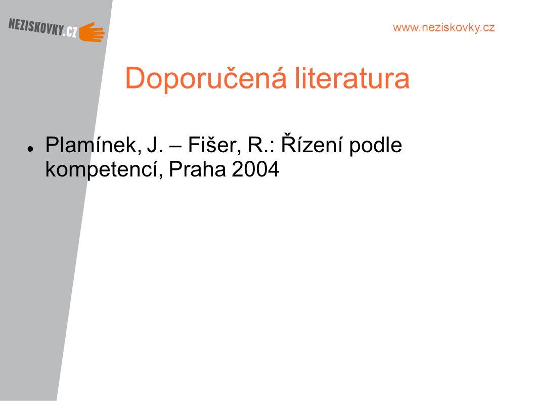 www.neziskovky.cz Doporučená literatura Plamínek, J. – Fišer, R.: Řízení podle kompetencí, Praha 2004