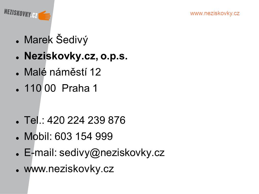www.neziskovky.cz Marek Šedivý Neziskovky.cz, o.p.s. Malé náměstí 12 110 00 Praha 1 Tel.: 420 224 239 876 Mobil: 603 154 999 E-mail: sedivy@neziskovky