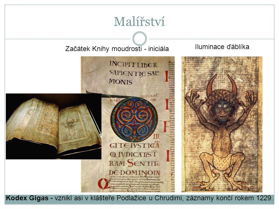 Malířství Kodex Gigas - vznikl asi v klášteře Podlažice u Chrudimi, záznamy končí rokem 1229. Iluminace ďáblíka Začátek Knihy moudrosti - iniciála