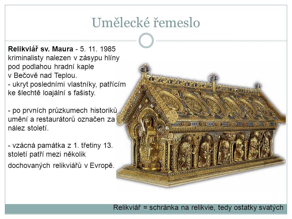 Relikviář sv. Maura - 5. 11. 1985 kriminalisty nalezen v zásypu hlíny pod podlahou hradní kaple v Bečově nad Teplou. - ukryt posledními vlastníky, pat