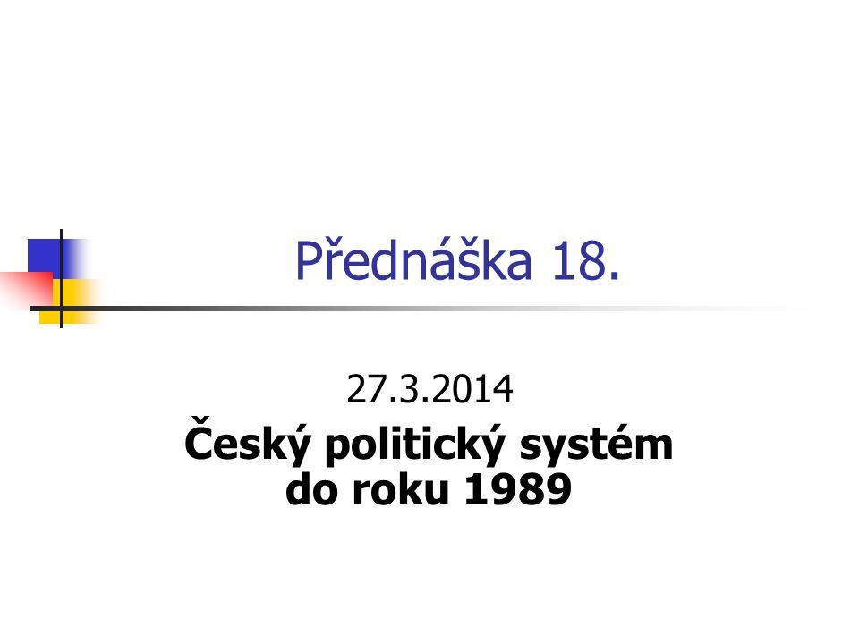 Přednáška 18. 27.3.2014 Český politický systém do roku 1989