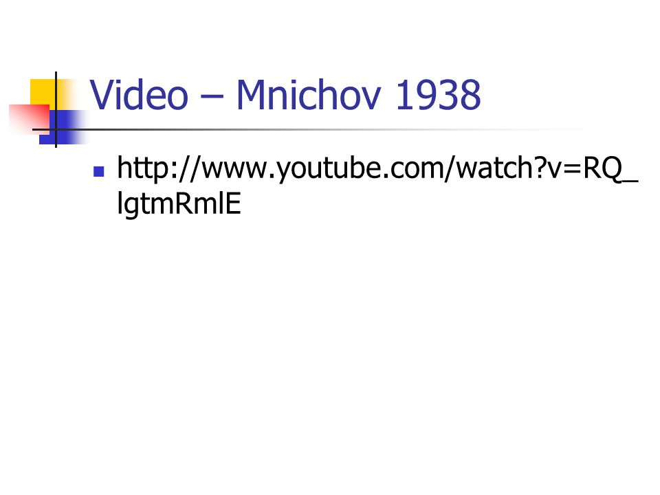Video – Mnichov 1938 http://www.youtube.com/watch?v=RQ_ lgtmRmlE