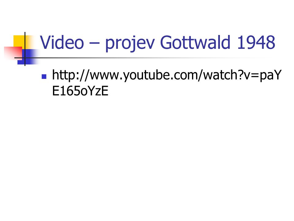 Video – projev Gottwald 1948 http://www.youtube.com/watch?v=paY E165oYzE